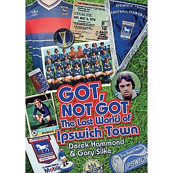 Got - ne pas Got - Ipswich Town - le monde perdu d'Ipswich Town par Derek