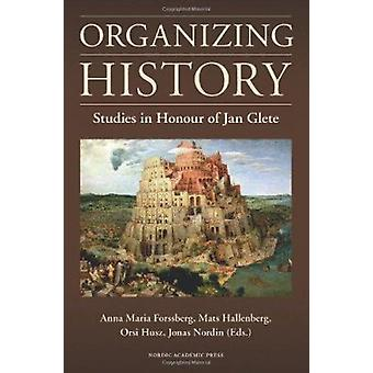 Organizing History - Studies in Honour of Jan Glete by Anna Maria Fors