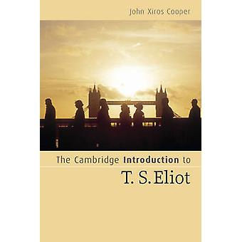 Cambridge Introduction to T. S. Eliot by John X Cooper