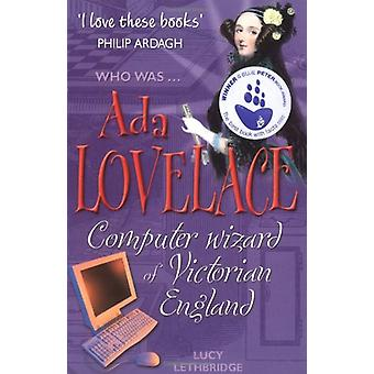 Ada Lovelace - The Computer Wizard of Victorian England by Lucy Lethbr