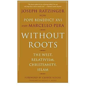 Zonder wortels: Het westen relativisme, Christendom, Islam: het westen, de relativisme, het christendom en de Islam