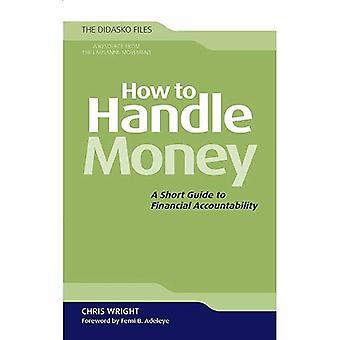 How to Handle Money: A Short Guide to Financial Accountability (Didasko Files)