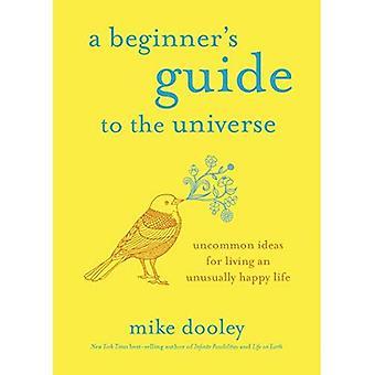 A Beginner's Guide to the Universe: ongewoon ideeën voor een ongebruikelijk gelukkig leven