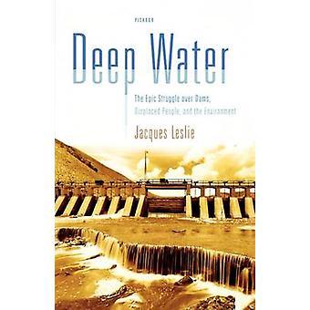 Tiefes Wasser den epischen Kampf über Dämme vertriebenen Menschen und der Umwelt durch Leslie & Jacques