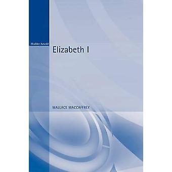 Elizabeth I by MacCaffrey & Wallace T.