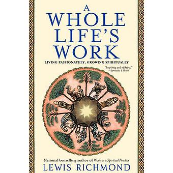 A Whole Lifes Work Living Passionately Growing Spiritually by Richmond & Lewis