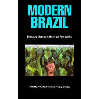 Modern Brazil Elites and Masses in Historical Perspective by Conniff & Michael L.