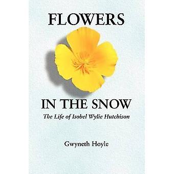 Blommor i snön livet av Isobel Wylie Hutchison av Hoyle & Gwyneth