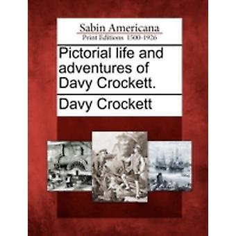 Bildhafte Leben und die Abenteuer von Davy Crockett. von Crockett & Davy