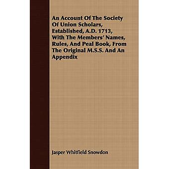 An Account Of The Society Of Union Scholars Established A.D. 1713 With The Members Names Rules And Peal Book From The Original M.S.S. And An Appendix by Snowdon & Jasper Whitfield
