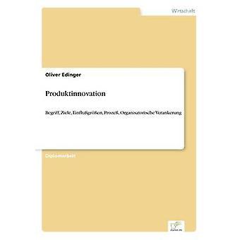 ProduktinnovationBegriff Ziele Einflugren Proze Organisatorische Verankerung by Edinger & Oliver