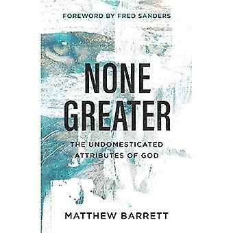 None Greater: The Undomesticated Attributes of� God