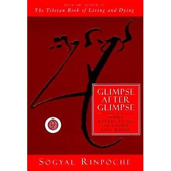 Glimpse After Glimpse - Daily Reflections on Living and Dying by Rinpo
