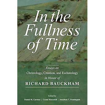 In the Fullness of Time - Essays on Christology - Creation -and Eschat
