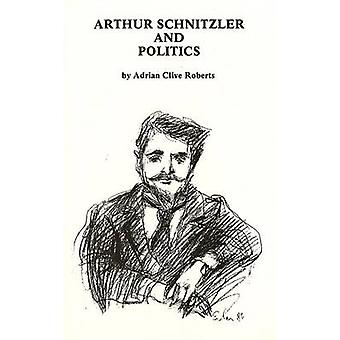 Arthur Schnitzler and Politics by Adrian Clive Roberts - 978092949714