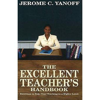 The Excellent Teacher's Handbook - Exercises to Take Your Teaching to