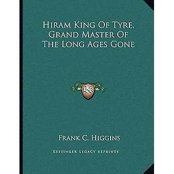 Hiram King of Tyre - Grand Master of the Long Ages Gone by Frank C Hi