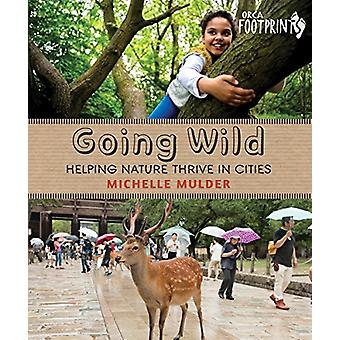 Going Wild - Helping Nature Thrive in Cities by Michelle Mulder - 9781