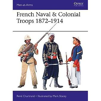 French Naval & Colonial Troops 1872-1914 by French Naval & Co