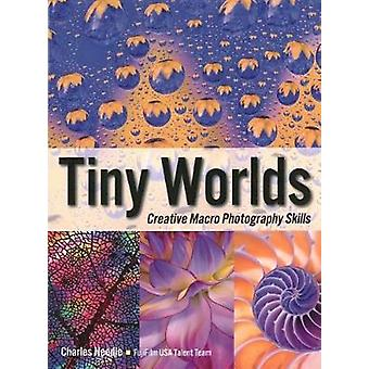 Tiny Worlds - Creative Macrophotography Skills by Charles Needle - 978