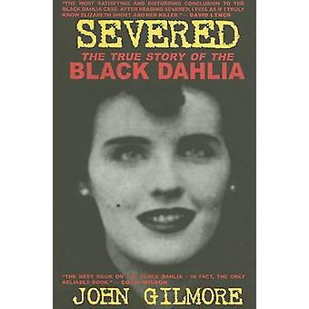 Severed - The True Story of the Black Dahlia (2nd) by John Gilmore - 9