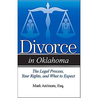 Divorce in Oklahoma - The Legal Process - Your Rights - and What to Ex