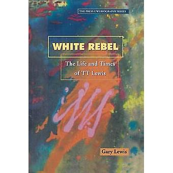 White Rebel - The Story of T.T. Lewis through the Eyes of Contemporari