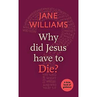 Why Did Jesus Have to Die? - A Little Book of Guidance by Jane William