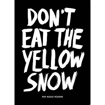 Don't Eat the Yellow Snow - Pop Music Wisdom by Marcus Kraft - 9789063