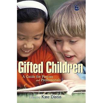 Gifted Children - A Guide for Parents and Professionals by Kate Distin