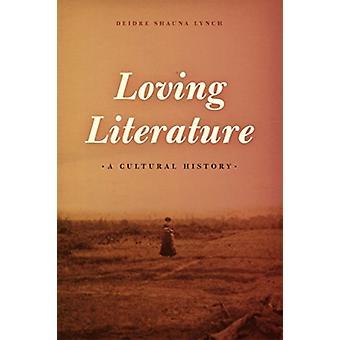 Loving Literature by Deidre Shauna Lynch