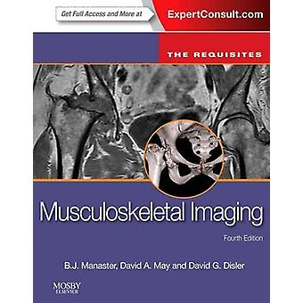 Musculoskeletal Imaging The Requisites by B J Manaster