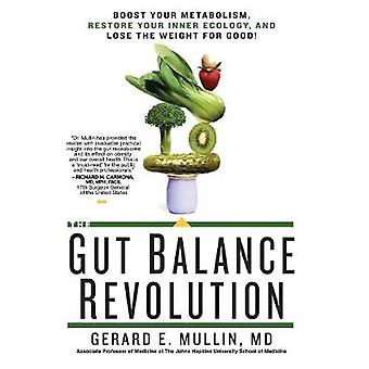 The Gut Balance Revolution  Boost Your Metabolism Restore Your Inner Ecology and Lose the Weight for Good by Gerard E Mullin