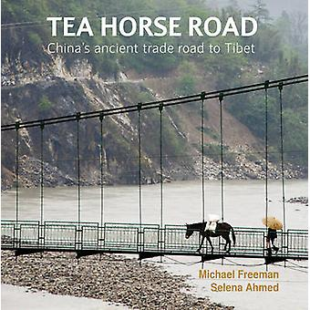 Tea Horse Road Chinas Ancient Trade Road to Tibet by Michael Freeman