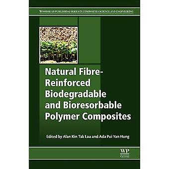 Natural FiberReinforced Biodegradable and Bioresorbable Polymer Composites by Lau & Alan Kin