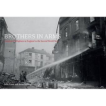 Brothers in Arms - Canadian Firefighters in England in the Second Worl
