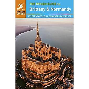 The Rough Guide to Brittany and Normandy by Greg Ward - Rough Guides