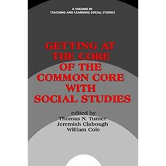 Getting at the Core of the Common Core with Social Studies by Turner & Thomas N.