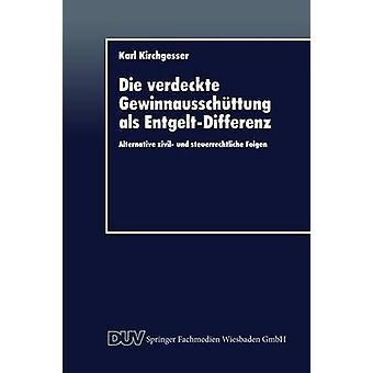 Die verdeckte Gewinnausschttung als EntgeltDifferenz  Alternative zivil und steuerrechtliche Folgen by Kirchgesser & Karl