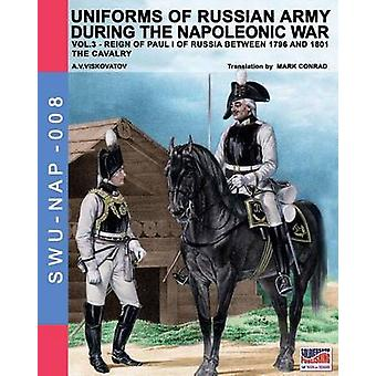 Uniforms of Russian army during the Napoleonic war vol.3 The cavalry by Viskovatov & Aleksandr Vasilevich