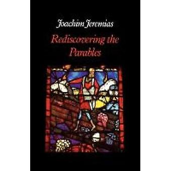 Rediscovering the Parables by Jeremias & Joachim