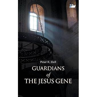 Guardians of the Jesus Gene by Hall & Peter R.