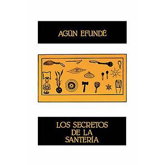 Los Secretos de la Santeria by Efunde & Agun
