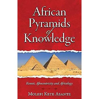 African Pyramids of Knowledge by Asante & Molefi Kete