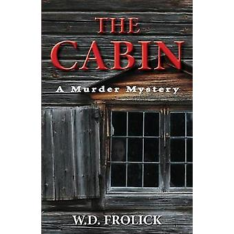 The Cabin A Murder Mystery by Frolick & W.D.