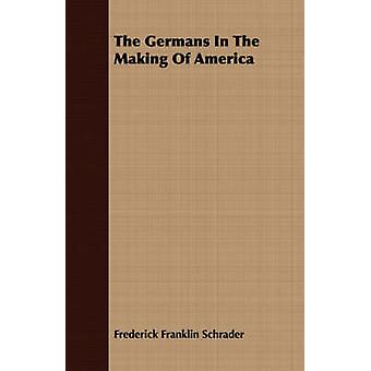The Germans In The Making Of America by Schrader & Frederick Franklin