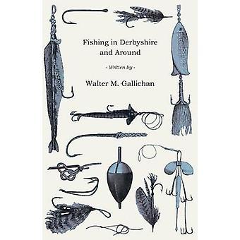 Fishing in Derbyshire and Around by Gallichan & Walter M.