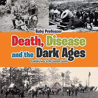 Death Disease and the Dark Ages Troubled Times in the Western World by Baby Professor