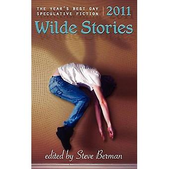 Wilde Stories 2011 The Years Best Gay Speculative Fiction by Berman & Steve