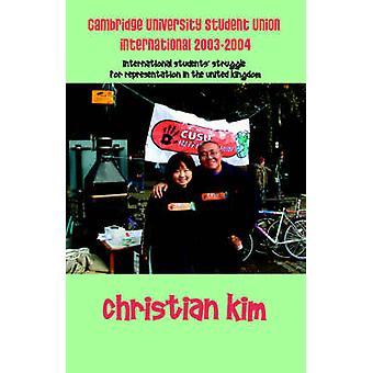 Cambridge University Student Union International 20032004 International Students Struggle for Representation in the United Kingdom by Kim & Christian